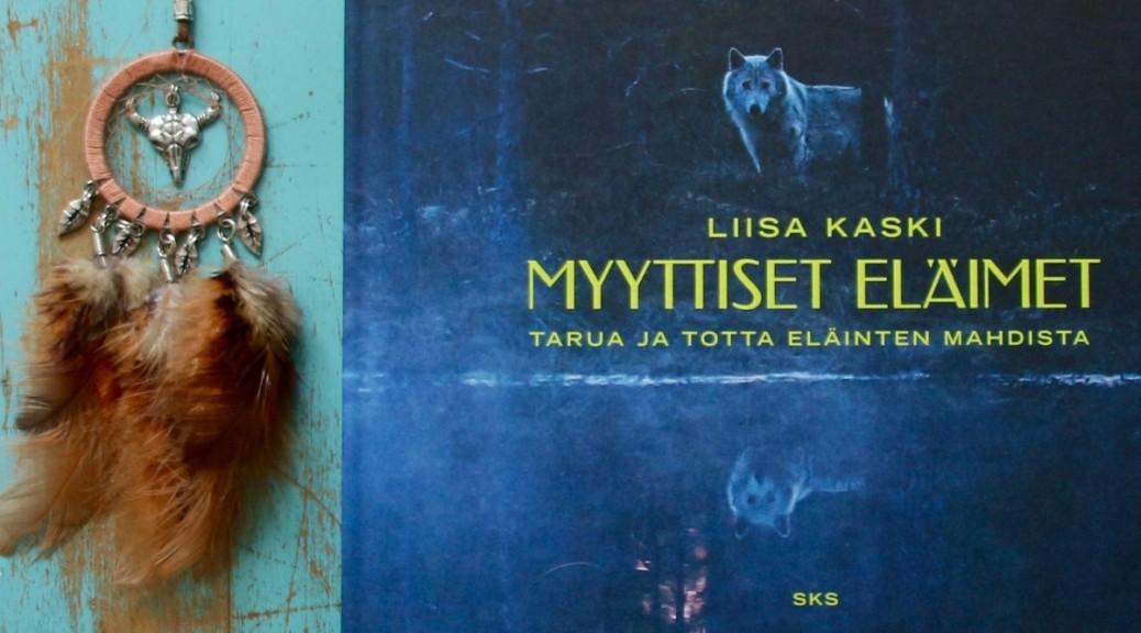Myyttiset eläimet Liisa Kaski Voimaeläimet Sielueläin Voimaeläinkirja Pohjolan luonnoneläimet Kansanperinne